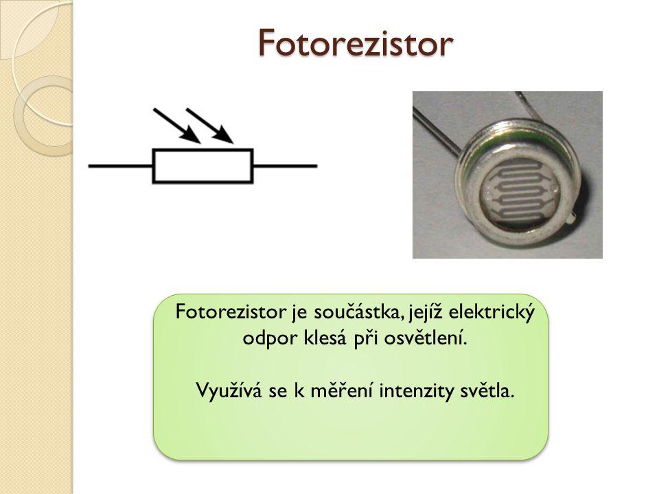 Fotorezistor Fotorezistor je součástka, jejíž elektrický odpor klesá při osvětlení.