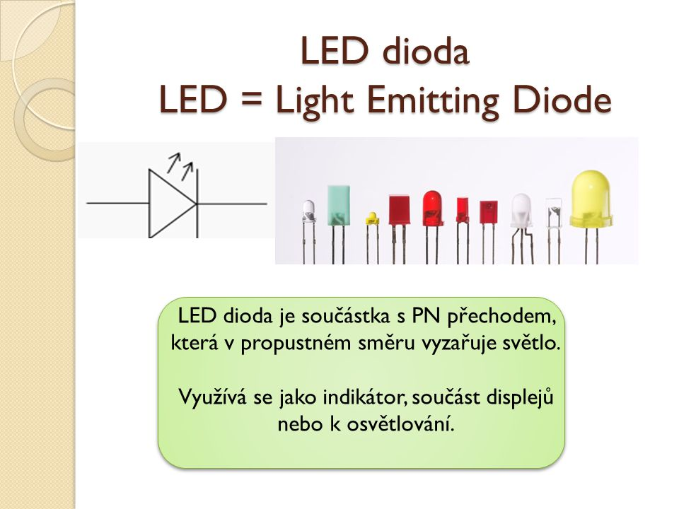LED dioda LED = Light Emitting Diode