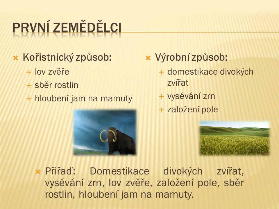 První zemědělci Kořistnický způsob: Výrobní způsob: