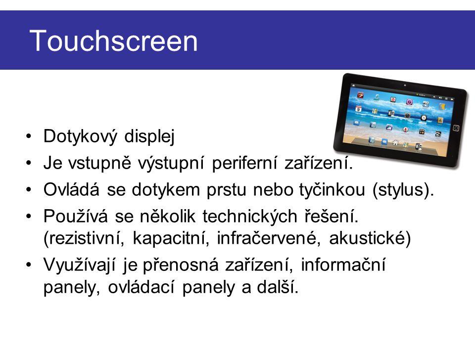 Touchscreen Dotykový displej Je vstupně výstupní periferní zařízení.