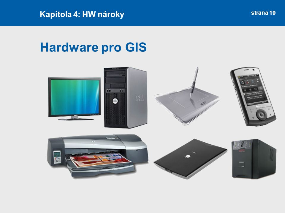 Kapitola 4: HW nároky Hardware pro GIS