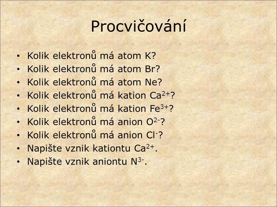 Procvičování Kolik elektronů má atom K Kolik elektronů má atom Br