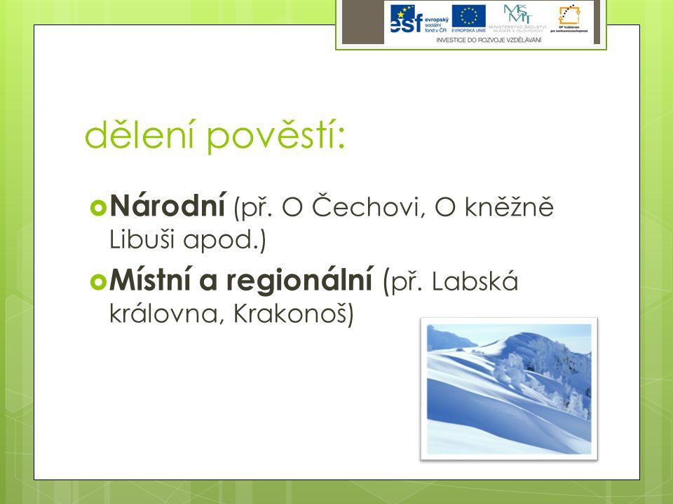 dělení pověstí: Národní (př. O Čechovi, O kněžně Libuši apod.)