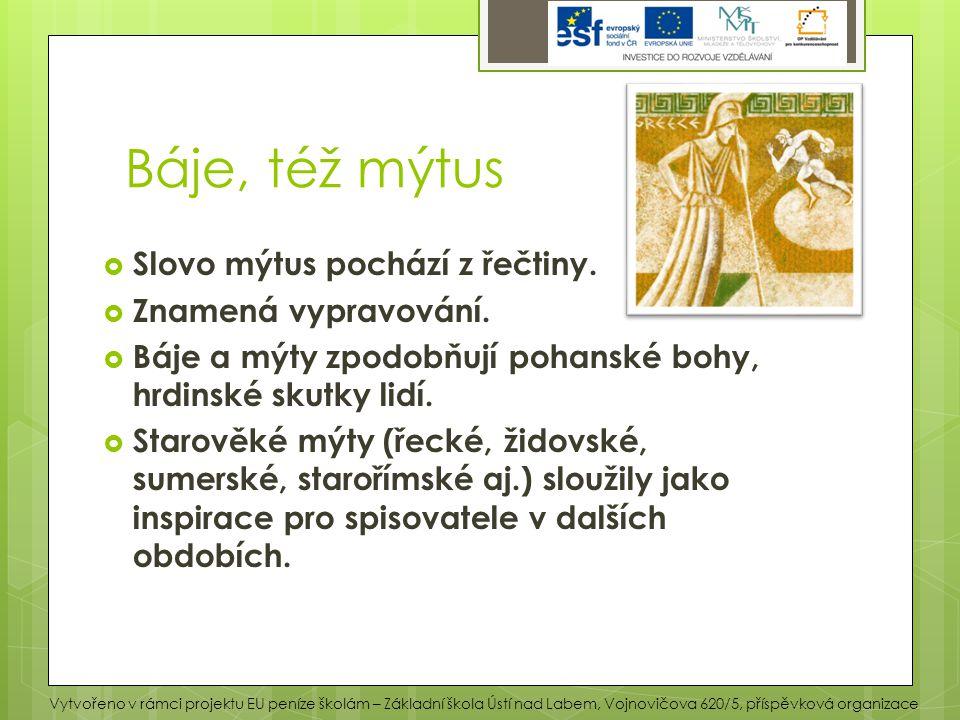 Báje, též mýtus Slovo mýtus pochází z řečtiny. Znamená vypravování.