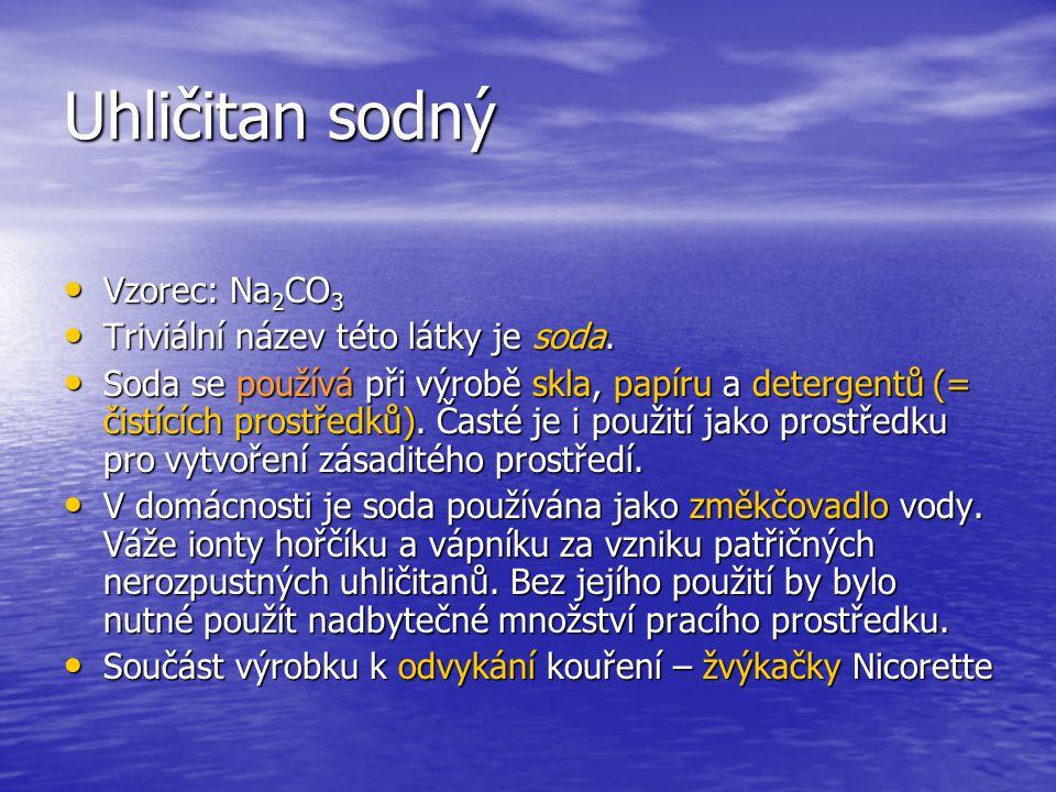 Uhličitan sodný Vzorec: Na2CO3 Triviální název této látky je soda.