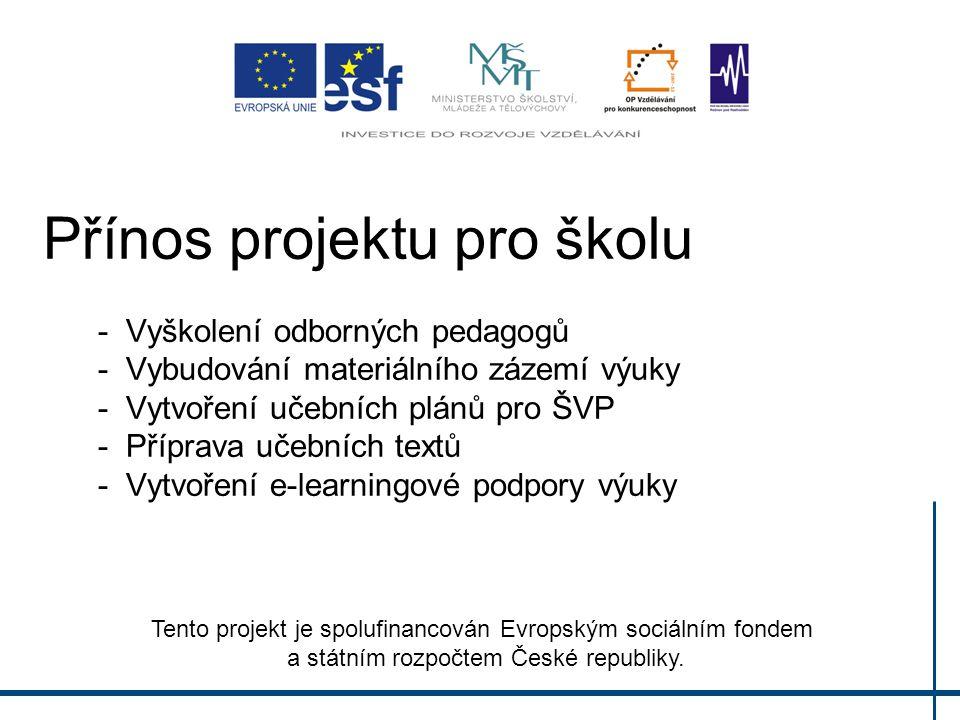 Přínos projektu pro školu - Vyškolení odborných pedagogů - Vybudování materiálního zázemí výuky - Vytvoření učebních plánů pro ŠVP - Příprava učebních textů - Vytvoření e-learningové podpory výuky