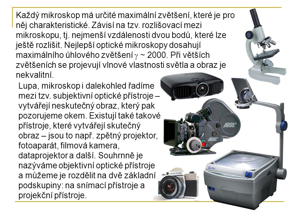 Každý mikroskop má určité maximální zvětšení, které je pro něj charakteristické. Závisí na tzv. rozlišovací mezi mikroskopu, tj. nejmenší vzdálenosti dvou bodů, které lze ještě rozlišit. Nejlepší optické mikroskopy dosahují maximálního úhlového zvětšení  ~ 2000. Při větších zvětšeních se projevují vlnové vlastnosti světla a obraz je nekvalitní.
