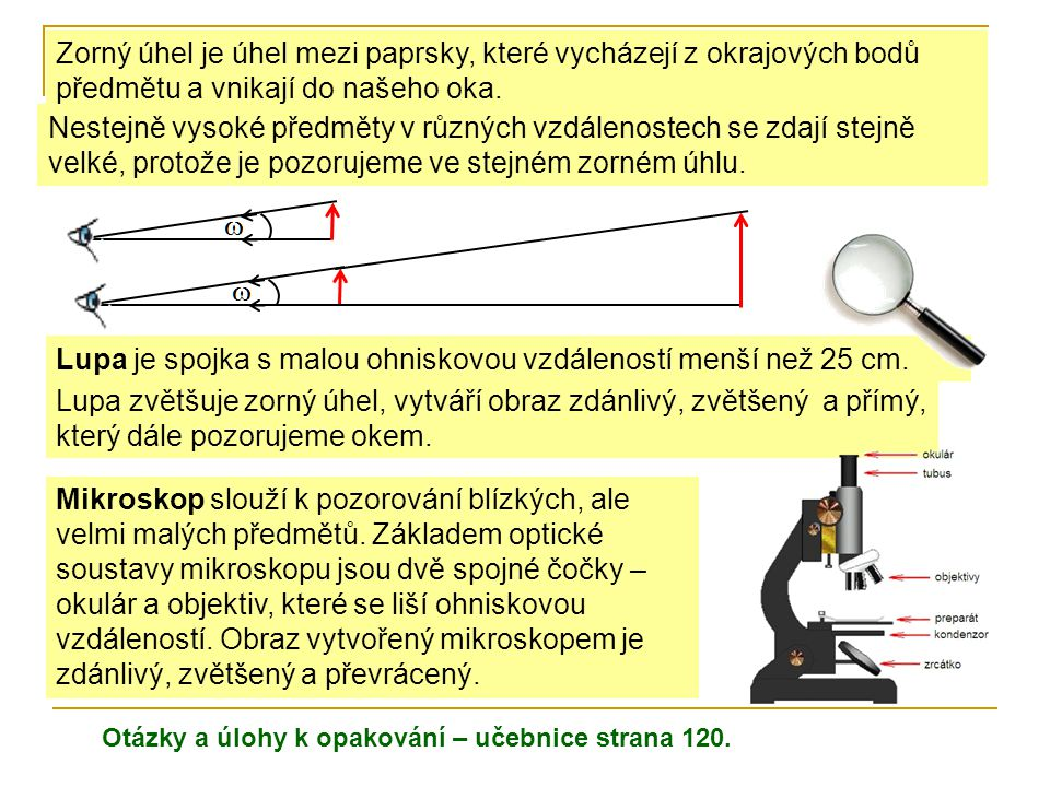 Lupa je spojka s malou ohniskovou vzdáleností menší než 25 cm.