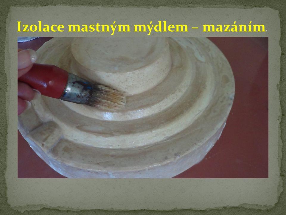 Izolace mastným mýdlem – mazáním.