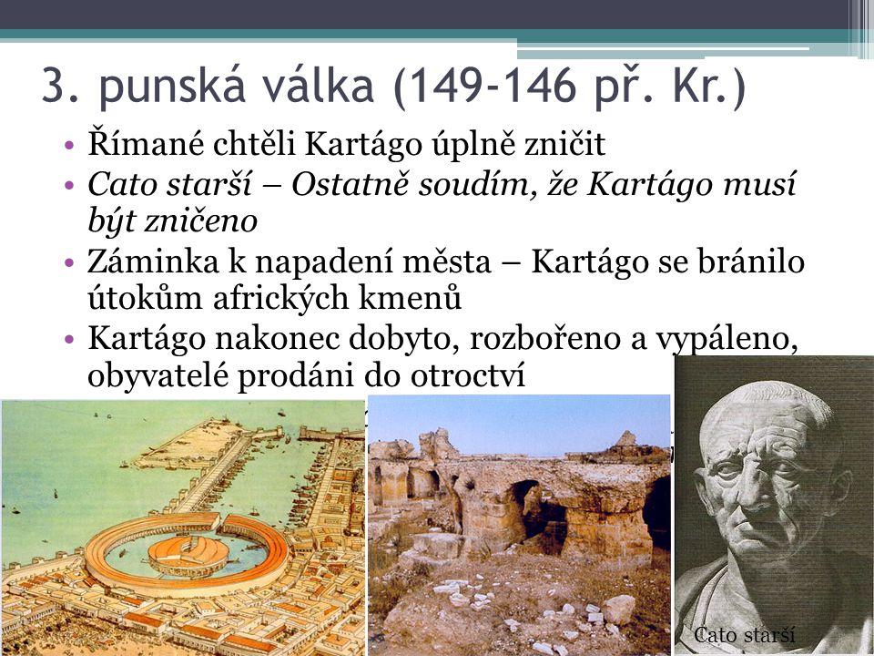3. punská válka (149-146 př. Kr.) Římané chtěli Kartágo úplně zničit