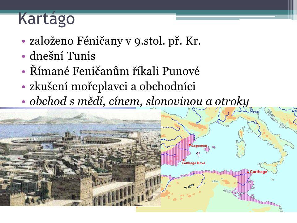 Kartágo založeno Féničany v 9.stol. př. Kr. dnešní Tunis