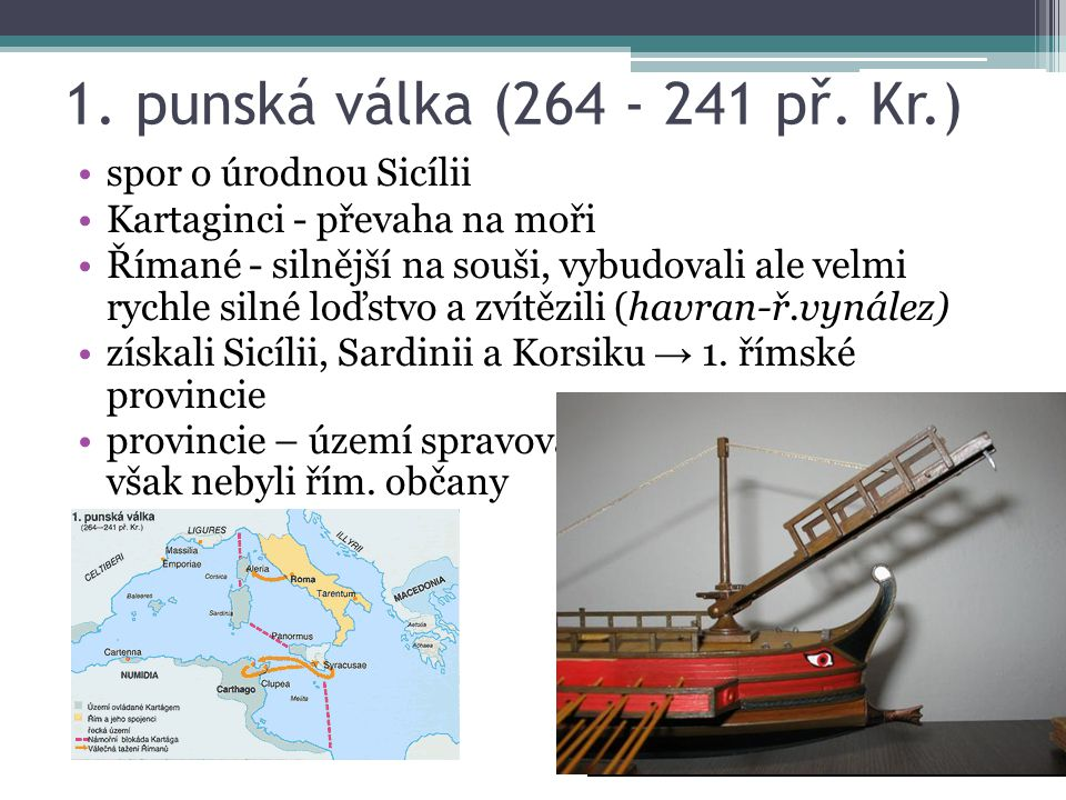 1. punská válka (264 - 241 př. Kr.) spor o úrodnou Sicílii