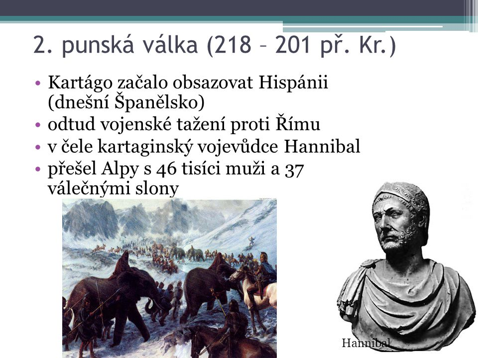 2. punská válka (218 – 201 př. Kr.) Kartágo začalo obsazovat Hispánii (dnešní Španělsko) odtud vojenské tažení proti Římu.