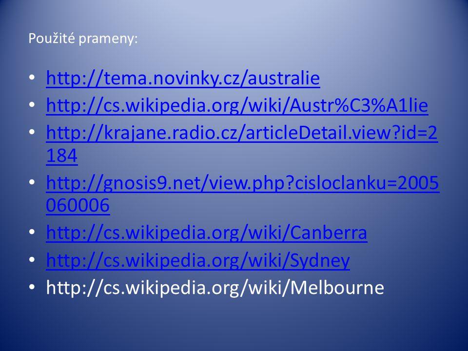 Použité prameny: http://tema.novinky.cz/australie. http://cs.wikipedia.org/wiki/Austr%C3%A1lie. http://krajane.radio.cz/articleDetail.view id=2184.