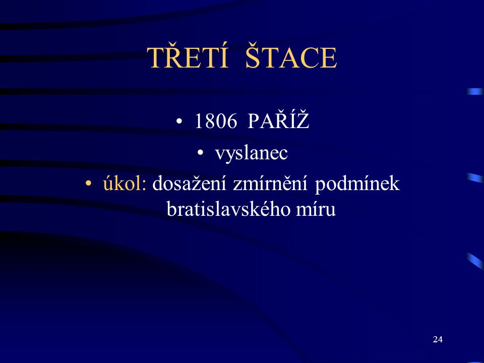 úkol: dosažení zmírnění podmínek bratislavského míru