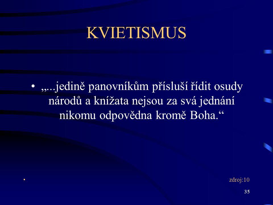 """KVIETISMUS """"...jedině panovníkům přísluší řídit osudy národů a knížata nejsou za svá jednání nikomu odpovědna kromě Boha."""