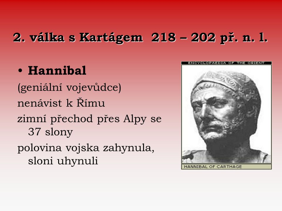 2. válka s Kartágem 218 – 202 př. n. l. Hannibal (geniální vojevůdce)