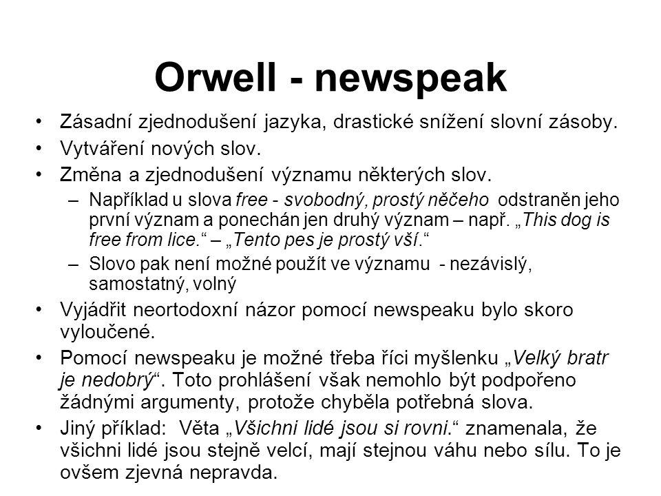 Orwell - newspeak Zásadní zjednodušení jazyka, drastické snížení slovní zásoby. Vytváření nových slov.