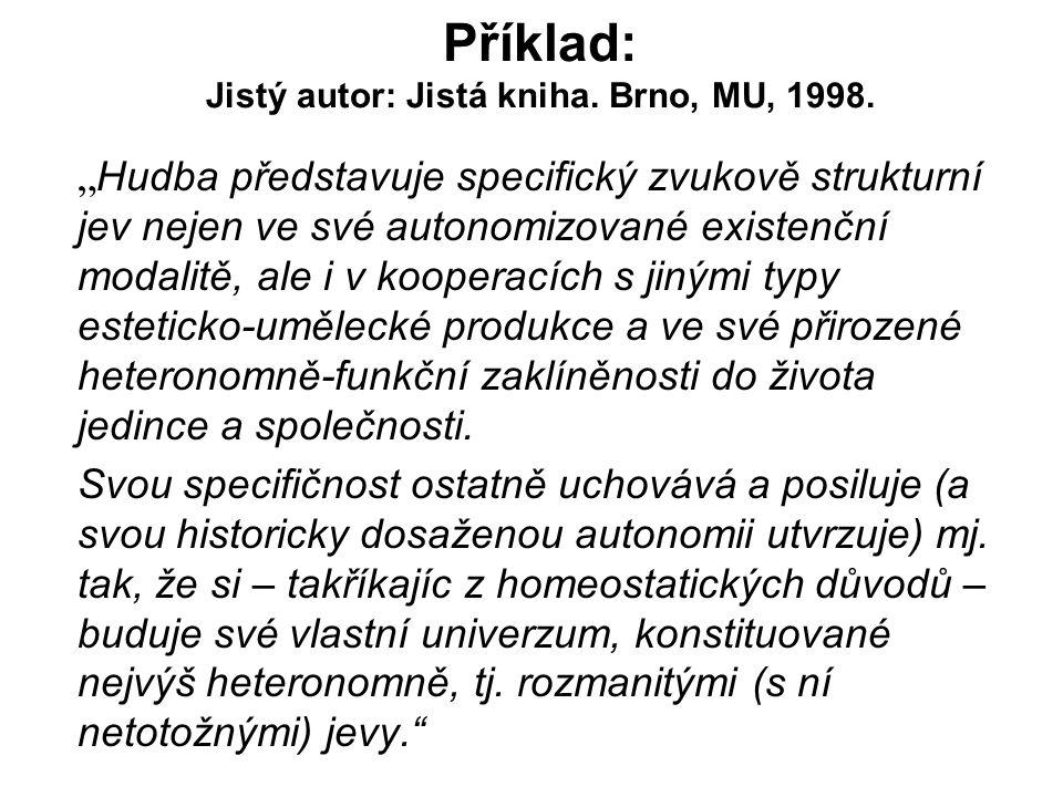 Příklad: Jistý autor: Jistá kniha. Brno, MU, 1998.