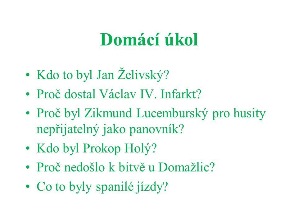 Domácí úkol Kdo to byl Jan Želivský Proč dostal Václav IV. Infarkt