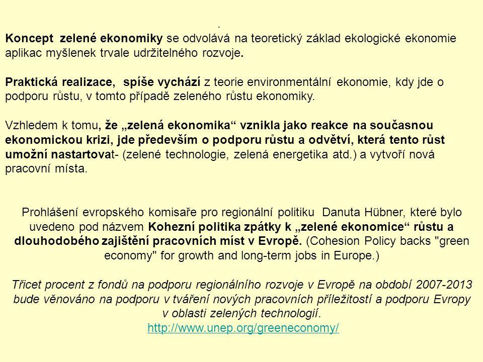 . Koncept zelené ekonomiky se odvolává na teoretický základ ekologické ekonomie aplikac myšlenek trvale udržitelného rozvoje.