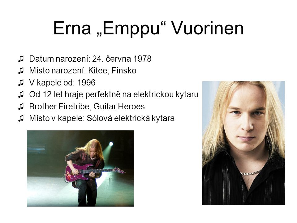 """Erna """"Emppu Vuorinen Datum narození: 24. června 1978"""