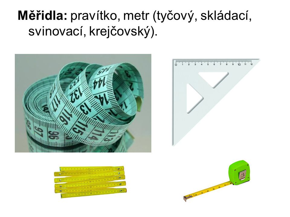 Měřidla: pravítko, metr (tyčový, skládací, svinovací, krejčovský).