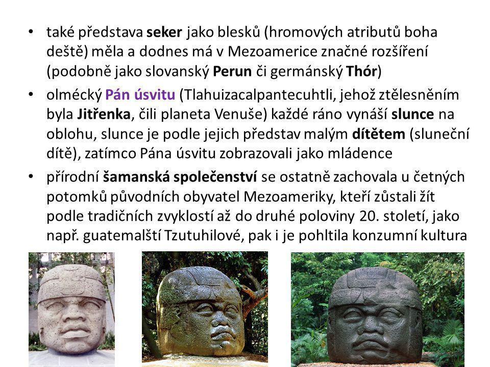 také představa seker jako blesků (hromových atributů boha deště) měla a dodnes má v Mezoamerice značné rozšíření (podobně jako slovanský Perun či germánský Thór)