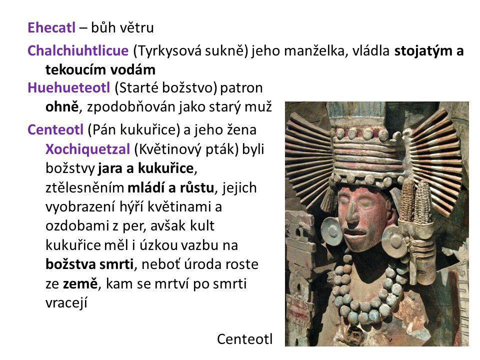 Ehecatl – bůh větru Chalchiuhtlicue (Tyrkysová sukně) jeho manželka, vládla stojatým a tekoucím vodám