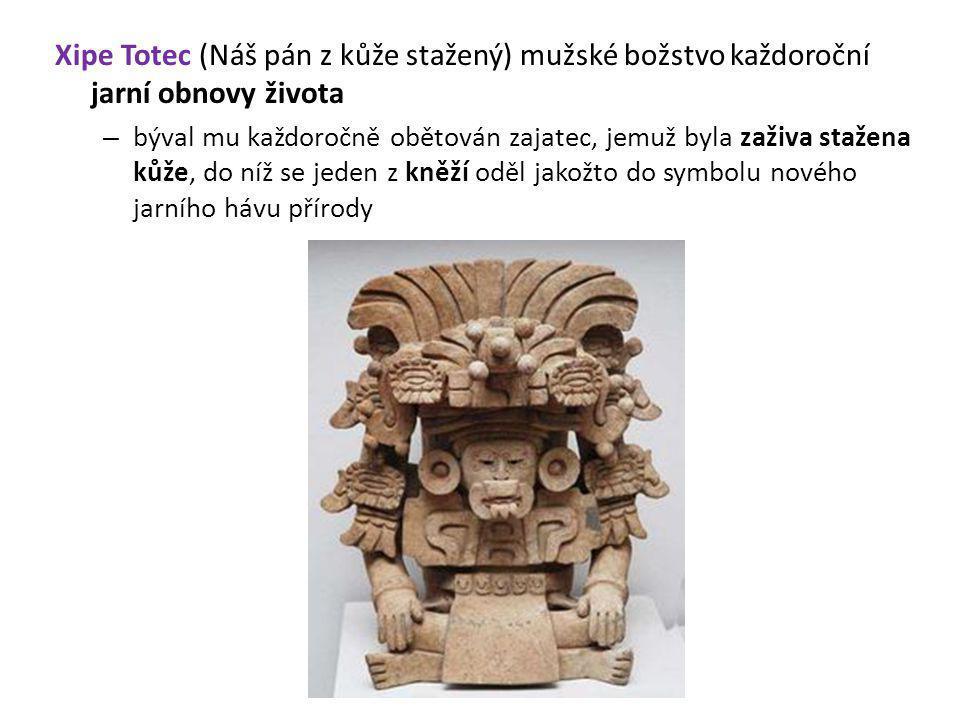 Xipe Totec (Náš pán z kůže stažený) mužské božstvo každoroční jarní obnovy života