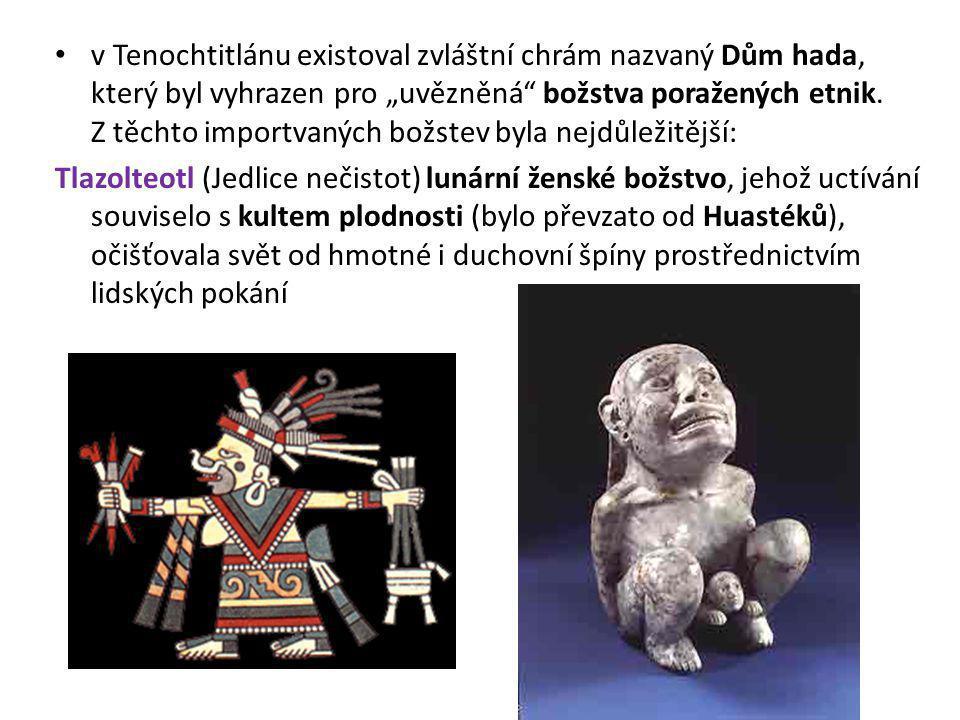 """v Tenochtitlánu existoval zvláštní chrám nazvaný Dům hada, který byl vyhrazen pro """"uvězněná božstva poražených etnik. Z těchto importvaných božstev byla nejdůležitější:"""