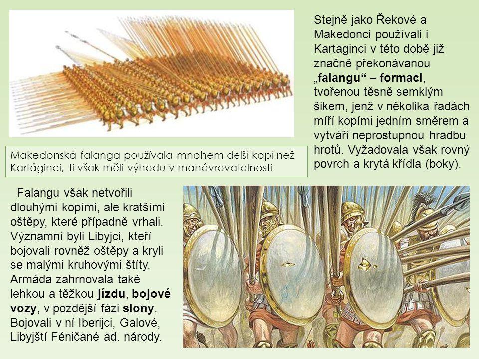 """Stejně jako Řekové a Makedonci používali i Kartaginci v této době již značně překonávanou """"falangu – formaci, tvořenou těsně semklým šikem, jenž v několika řadách míří kopími jedním směrem a vytváří neprostupnou hradbu hrotů. Vyžadovala však rovný povrch a krytá křídla (boky)."""