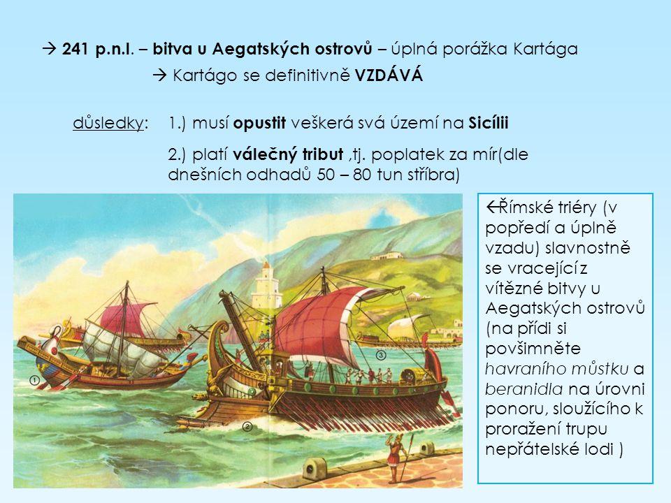 241 p.n.l. – bitva u Aegatských ostrovů – úplná porážka Kartága
