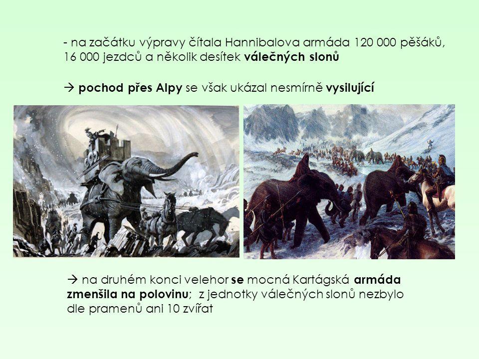 - na začátku výpravy čítala Hannibalova armáda 120 000 pěšáků, 16 000 jezdců a několik desítek válečných slonů