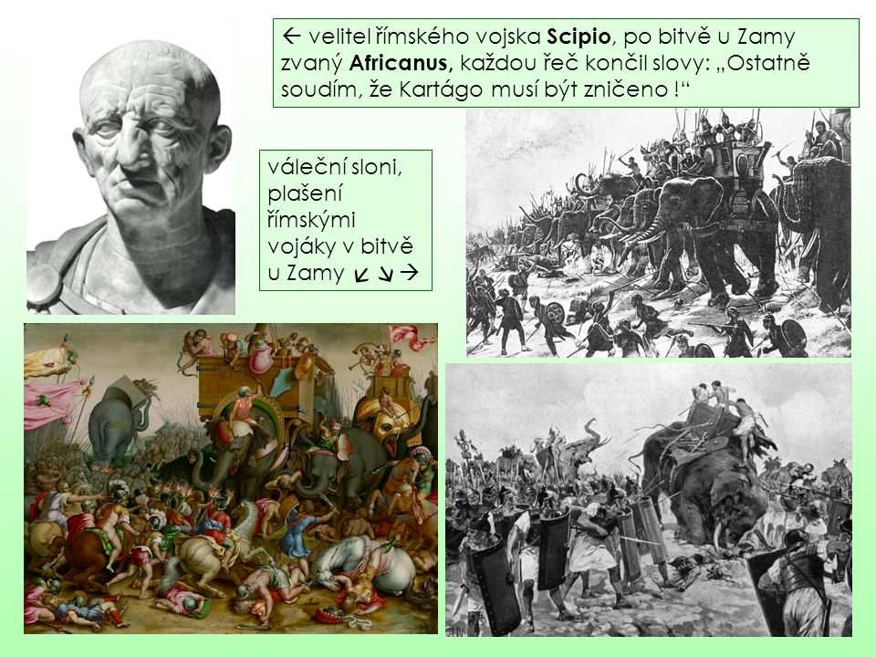 """ velitel římského vojska Scipio, po bitvě u Zamy zvaný Africanus, každou řeč končil slovy: """"Ostatně soudím, že Kartágo musí být zničeno !"""