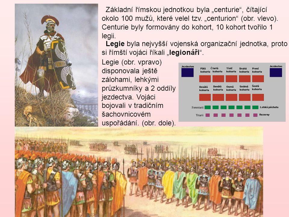 """Základní římskou jednotkou byla """"centurie , čítající okolo 100 mužů, které velel tzv. """"centurion (obr. vlevo). Centurie byly formovány do kohort, 10 kohort tvořilo 1 legii."""