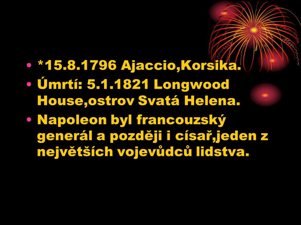 *15.8.1796 Ajaccio,Korsika. Úmrtí: 5.1.1821 Longwood House,ostrov Svatá Helena.