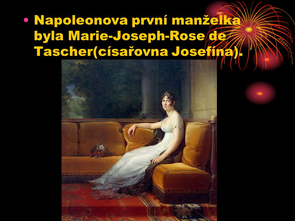 Napoleonova první manželka byla Marie-Joseph-Rose de Tascher(císařovna Josefína).