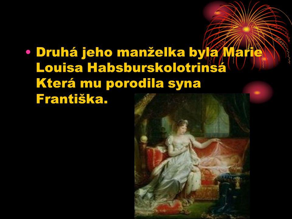 Druhá jeho manželka byla Marie Louisa Habsburskolotrinsá Která mu porodila syna Františka.