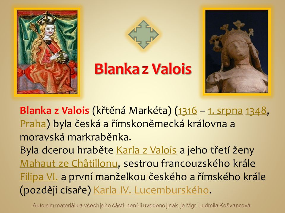 Blanka z Valois Blanka z Valois (křtěná Markéta) (1316 – 1. srpna 1348, Praha) byla česká a římskoněmecká královna a moravská markraběnka.