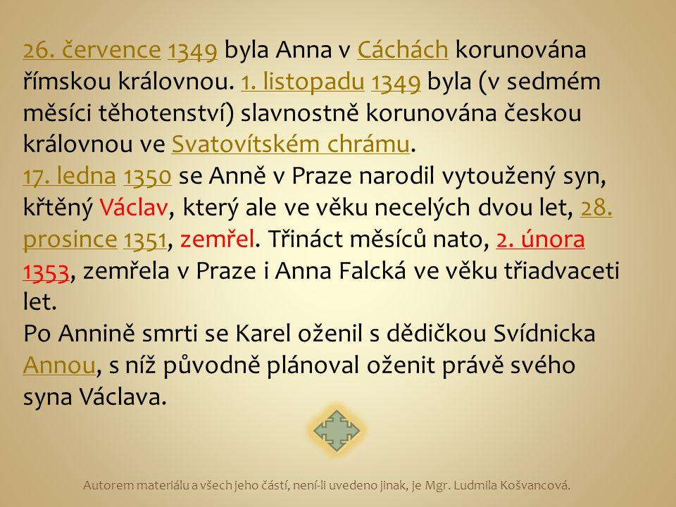 26. července 1349 byla Anna v Cáchách korunována římskou královnou. 1