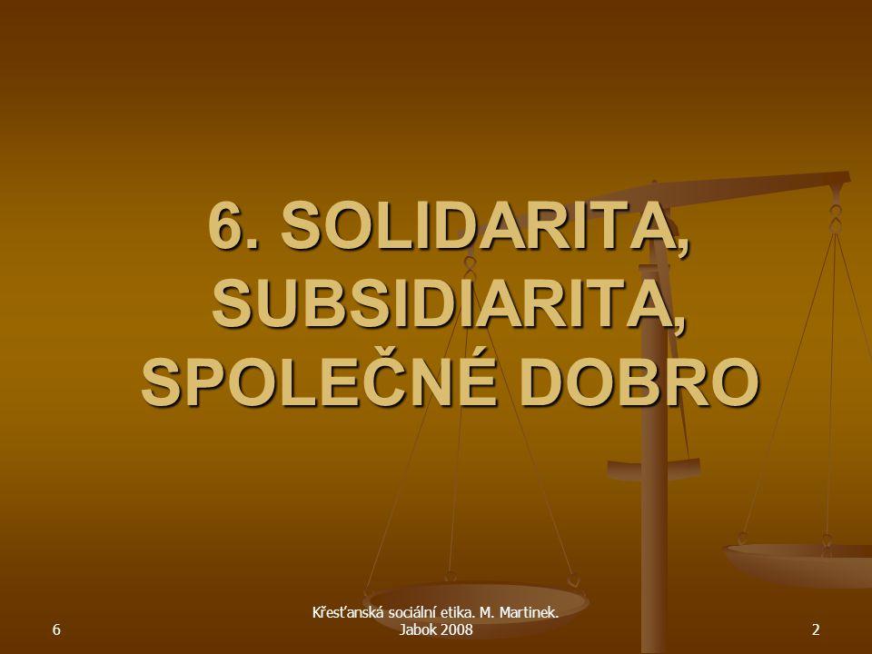 6. SOLIDARITA, SUBSIDIARITA, SPOLEČNÉ DOBRO