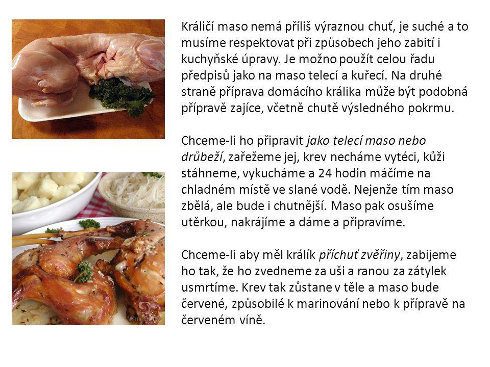 Králičí maso nemá příliš výraznou chuť, je suché a to musíme respektovat při způsobech jeho zabití i kuchyňské úpravy.