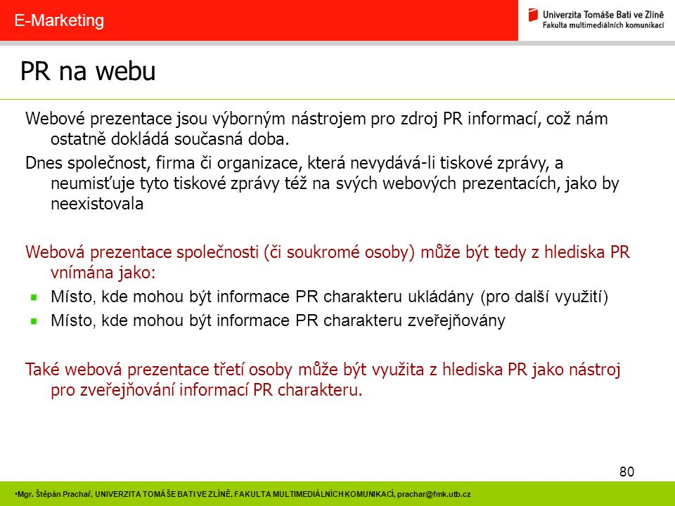 E-Marketing PR na webu. Webové prezentace jsou výborným nástrojem pro zdroj PR informací, což nám ostatně dokládá současná doba.
