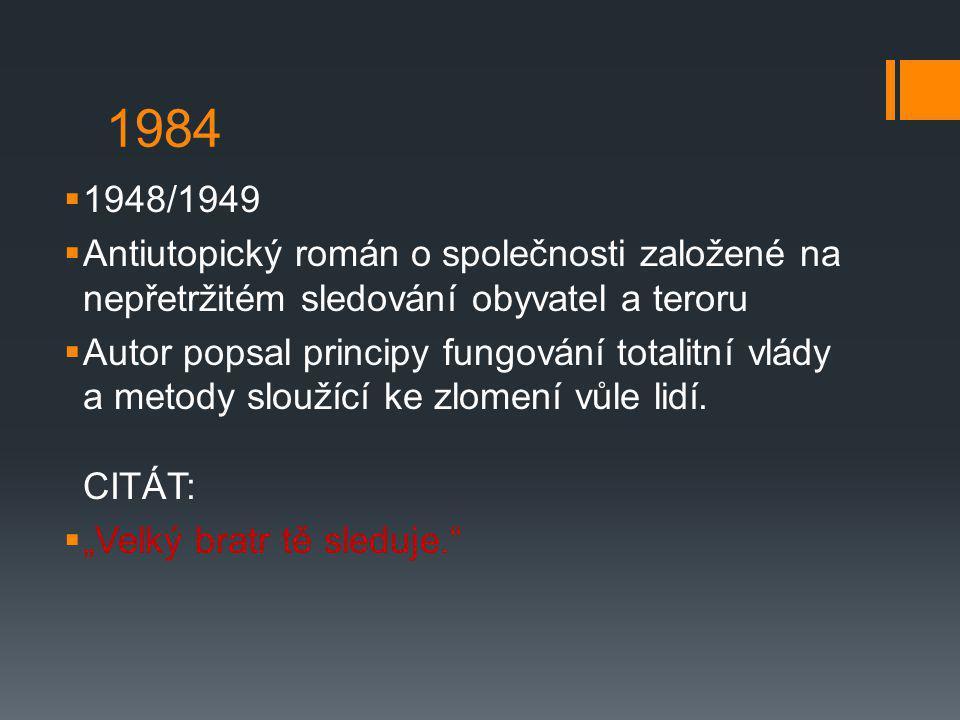 1984 1948/1949. Antiutopický román o společnosti založené na nepřetržitém sledování obyvatel a teroru.