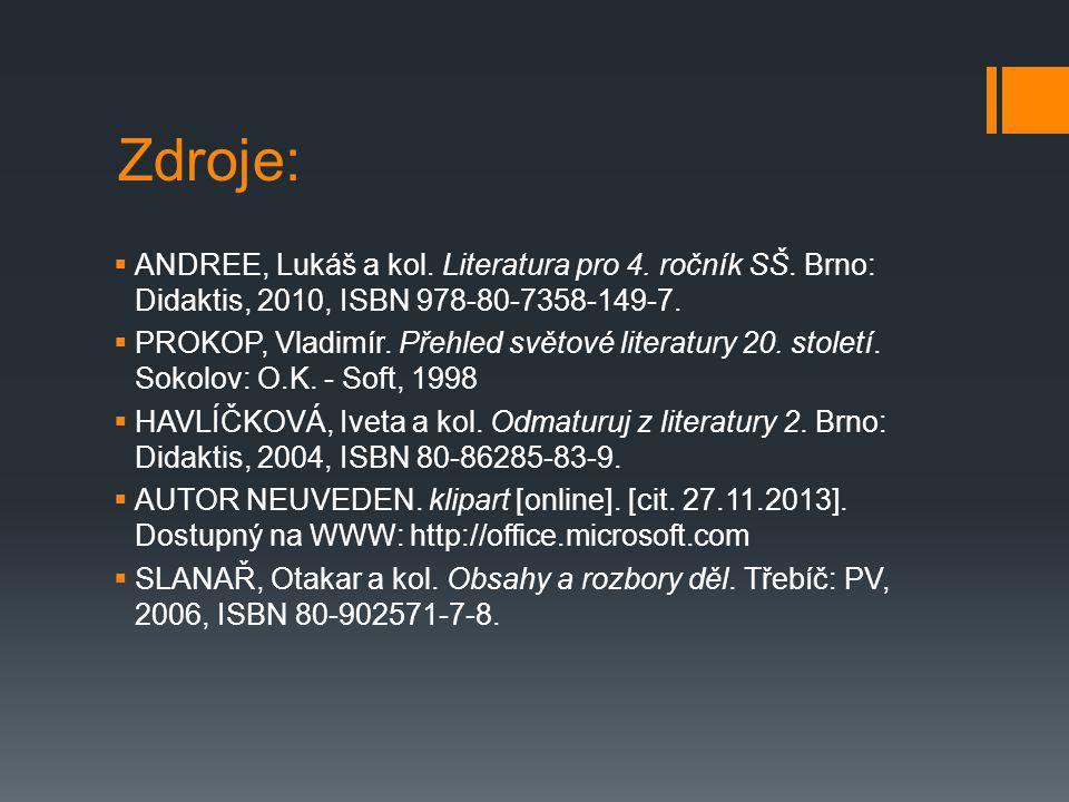 Zdroje: ANDREE, Lukáš a kol. Literatura pro 4. ročník SŠ. Brno: Didaktis, 2010, ISBN 978-80-7358-149-7.