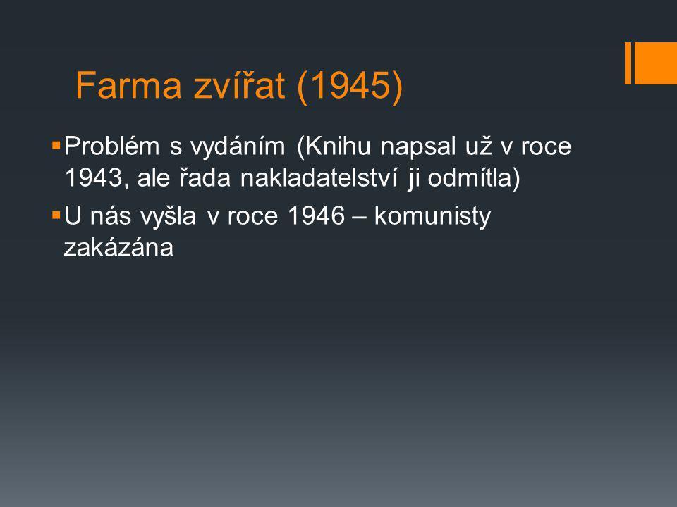 Farma zvířat (1945) Problém s vydáním (Knihu napsal už v roce 1943, ale řada nakladatelství ji odmítla)