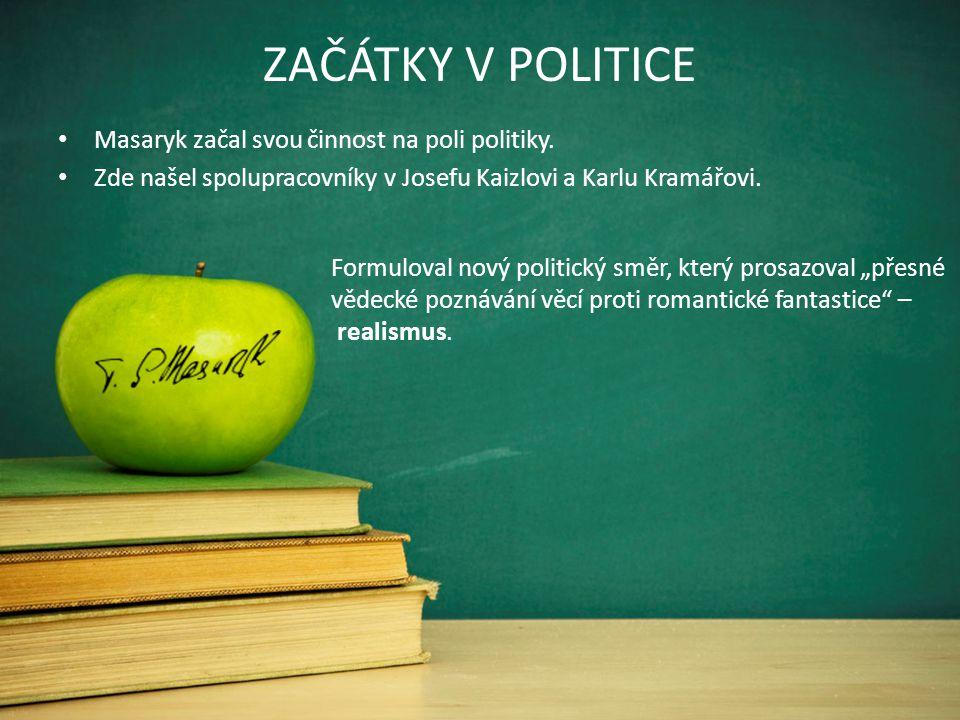ZAČÁTKY V POLITICE Masaryk začal svou činnost na poli politiky.