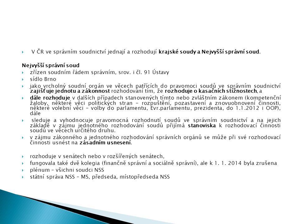 V ČR ve správním soudnictví jednají a rozhodují krajské soudy a Nejvyšší správní soud.
