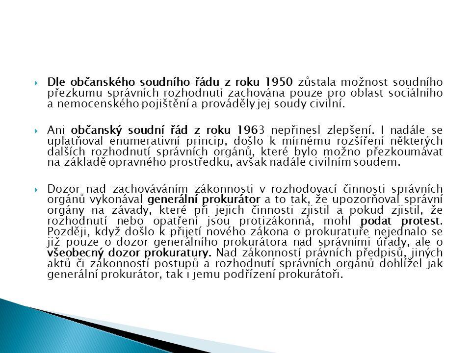 Dle občanského soudního řádu z roku 1950 zůstala možnost soudního přezkumu správních rozhodnutí zachována pouze pro oblast sociálního a nemocenského pojištění a prováděly jej soudy civilní.